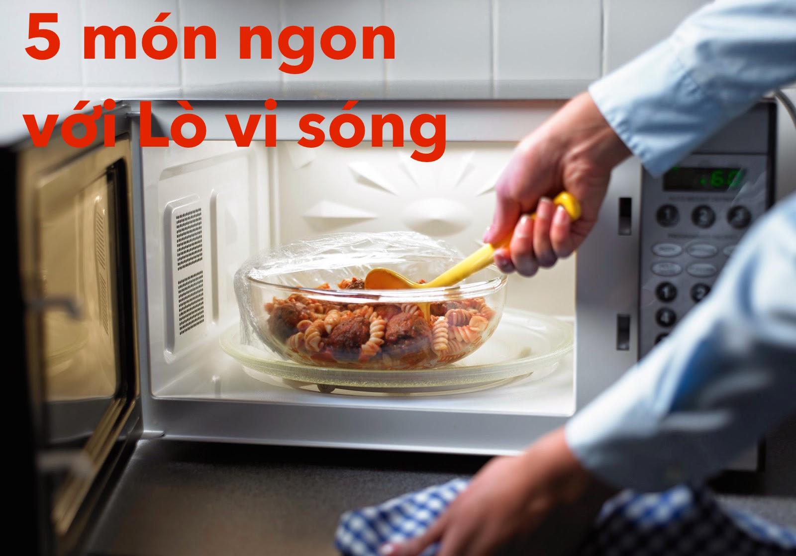 5 món ăn ngon dễ nấu với  lò vi sóng